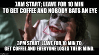 Work, Coffee, and Mind: 7AM START; LEAVE FOR 10 MIN  TO GET COFFEE AND NOBODY BATS AN EYE  3PM START,LEAVE FOR,10 MIN TO  GET COFFEE AND EVERYONE LOSES THEIR MIND,  imgfip.conm Shift work double standard