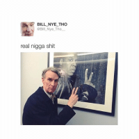 BILL NYE THO  @Bill Nye Tho  real nigga shit omg I love the @billhigh account😂😂 go follow him for more posts like these @billhigh @billhigh😂