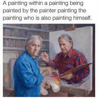 painter: A painting within a painting being  painted by the painter painting the  painting who is also painting himself.