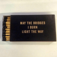 Funny, Ups, and May the Bridges I Burn Light the Way: MAY THE BRIDGES  I BURN  LIGHT THE WAY Straight Up.