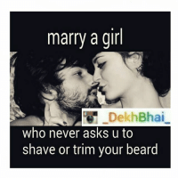 marry a girl  who never asks u to  shave or trim your beard Accepting & loving each other as they are 💕-Well, Beard is the Trend 😎-TAG all of them who has Beard 👌