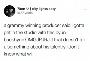 EXO memes: 7kon I city lights aoty  @88yeols  a grammy winning producer said i gotta  get in the studio with this byun  baekhyun OMGJRJRJ if that doesn't tell  u something about his talentry i don't  know what will EXO memes