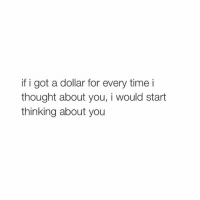 Time, Girl Memes, and Thought: if i got a dollar for every time i  thought about you, i would start  thinking about you i think about myself