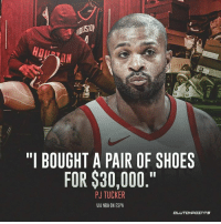 "They were KD's?! -- @rockets_nation: 7N  ""I BOUGHT A PAIR OF SHOES  FOR $30,000.""  PJ TUCKER  VIA NBA ON ESPN  CL They were KD's?! -- @rockets_nation"