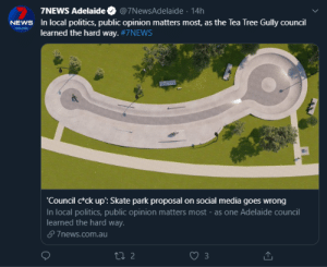 """Proposal by Local Council Faced With 'Stiff' Opposition. """"...Council learned the 'hard' way,"""" says 7 News.: 7NEWS Adelaide  @7NewsAdelaide 14h  In local politics, public opinion matters most, as the Tea Tree Gully council  learned the hard way.#7NEWS  NEWS  ADELAID  'Council c*ck up': Skate park proposal on social media goes wrong  In local politics, public opinion matters most - as one Adelaide council  learned the hard way.  7news.com.au  t 2 Proposal by Local Council Faced With 'Stiff' Opposition. """"...Council learned the 'hard' way,"""" says 7 News."""