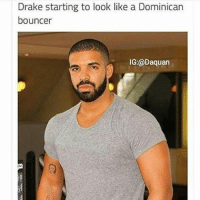 Shoutout to drake for followin me on IG💯💯: Drake starting to look like a Dominican  bouncer  IG:@Daquan Shoutout to drake for followin me on IG💯💯