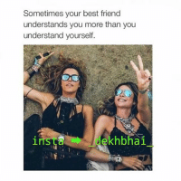 👆True that👆😜😝-Best friends know u much better 💕💕💕-TAG ur best buddies 💞💞-For sarcastic memes-Follow-⏬⏬⏬-@_sunn_bc-@_sunn_bc: Sometimes your best friend  understands you more than you  understand yourself.  ins La hbhai 👆True that👆😜😝-Best friends know u much better 💕💕💕-TAG ur best buddies 💞💞-For sarcastic memes-Follow-⏬⏬⏬-@_sunn_bc-@_sunn_bc