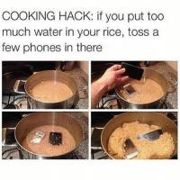 Legitness: COOKING HACK: if you put too  much water in your rice, toss a  few phones in there Legitness