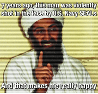 Memes, Osama Bin Laden, and Death: 7years ago, this man was violently  shot in the face by US. Navy SEALs  And that makes me really happy Happy Death Day Osama bin Laden! Rest in hell. https://t.co/uyiBbPsbOQ