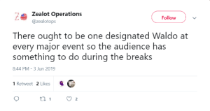 Idea, One, and Major: 7Zealot Operations  @zealotops  Follow  There ought to be one designated Waldo at  every major event so the audience has  something to do during the breaks  8:44 PM - 3 Jun 2019  1 Retweet 2 Likes  t 1  2 Million Dollar Idea