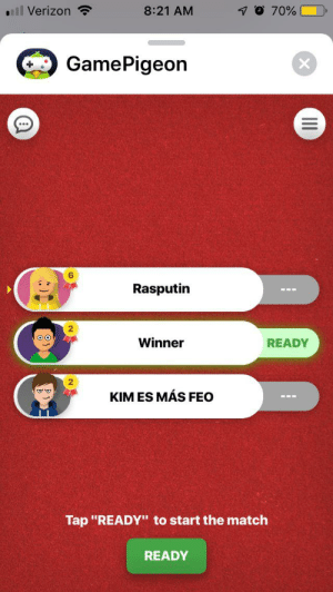 """Verizon, Match, and Fear: 8:21 AM  70 70%  ll Verizon  GamePigeon  Rasputin  Winner  READY  KIM ES MÁS FEO  Tap """"READY"""" to start the match  READY I am not a force to be reckoned with. Fear me, mortals"""