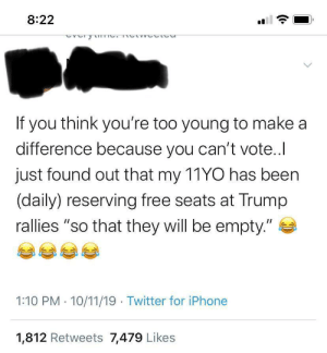 """good joke karen: 8:22  If you think you're too young to make a  difference because you can't vote..I  just found out that my 11YO has been  (daily) reserving free seats at Trump  rallies """"so that they will be empty.""""  1:10 PM 10/11/19 Twitter for iPhone  1,812 Retweets 7,479 Likes good joke karen"""