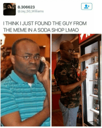 Hello, Jay, and Lmao: 8.306623  a Jay 50 Williams  THINKI JUST FOUND THE GUY FROM  THE MEME IN A SODA SHOP LMAO Oh shit hello.   For more @aranjevi