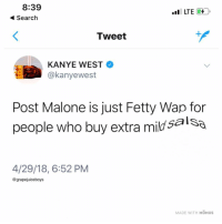 Fetty Wap, Kanye, and Post Malone: 8:39  Search  LTE7  Tweet  KANYE WEST  @kanyewest  Post Malone is just Fetty Wap for  people who buy extra mild salSa  4/29/18, 6:52 PM  @grapejuiceboys  MADE WITH MOMUS