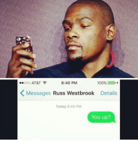 Kevin Durant, Memes, and Ups: 8:40 PM  ooooo AT&T  100%  K Messages  Russ Westbrook  Details  Today 8:40 PM  You up? Kevin Durant after last night's game...