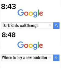 Funny, Google, and Halo: 8:43  Google  Dark Souls walkthrough x  8:48  Google  Where to buy a new controller Git gud! @gamingplus2 . . . gaming gamer games videogames cod gta csgo minecraft starwars marvel xbox playstation nintendo nerd geek leagueoflegends pc youtube lol fun funny letskillping dota2 game dccomics battlefield steam halo blizzard