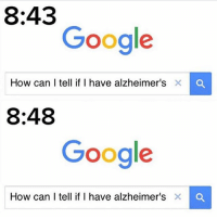 Bill Nye, Google, and Memes: 8:43  Google  How can I tell if I have alzheimer's X O  8:48  Google  How can I tell if I have alzheimer's X  a I'm sure Bill Nye has the cure for it though