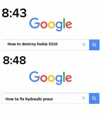 Google, How To, and How: 8:43  Google  How to destroy Nokia 3310  8:48  Google  How to fix hydraulic press 😂😂😂