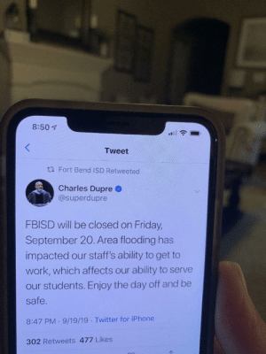 Friday, Iphone, and Reddit: 8:50  Tweet  ta Fort Bend ISD Retweeted  Charles Dupre  @superdupre  FBISD will be closed on Friday,  September 20. Area flooding has  impacted our staff's ability to get to  work, which affects our ability to serve  our students. Enjoy the day off and be  safe.  8:47 PM 9/19/19 Twitter for iPhone  302 Retweets 477 Likes My Principal is going to Area 51