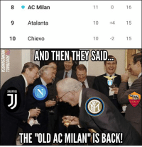 """Memes, Old, and 10 2: 8  AC Milan  16  9 Atalanta  10  +4  15  10 Chievo  10 2 15  AND THEN THEY SAID  JUUENTUS  ROMA  1927  THE """"OLD AC MILAN IS BACK 8th place for ACMilan so far..."""