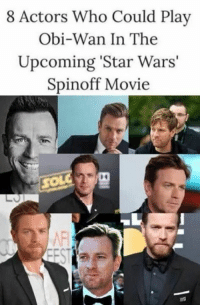 Jedi, Memes, and Star Wars: 8 Actors Who Could Play  Obi-Wan In The  Upcoming 'Star Wars'  Spinoff Movie  EF Posted by Jordan Bradbury in Just Jedi Memes