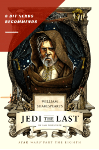 Jedi, Shakespeare, and Star Wars: 8 BIT NERDS  RECOMMENDS  WILLIAM  SHAKESPEARE'S  JEDI THE LAST  BY IAN DOESCHER  STAR WARS PART THE EIGH T H #NationalTalkLikeShakespeareDay: Jedi the Last: Star Wars Part the Eighth #starwars #lastjedi #Shakespeare