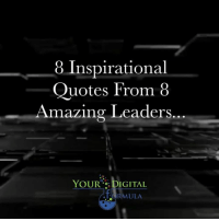8 Inspirational Quotes From 8 Amazing Leaders...: 8 Inspirational  Quotes From 8  Amazing Leaders.  YOUR DIGITAL  RMULA 8 Inspirational Quotes From 8 Amazing Leaders...