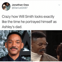 😂😂: 8  Jonathan Owa  @DariusGA97  Crazy how Will Smith looks exactly  like the time he portrayed himself as  Ashley's dad 😂😂