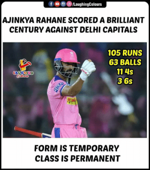 Brilliant, Indianpeoplefacebook, and Ajinkya Rahane: (8) /LaughingColours  f  ,  AJINKYA RAHANE SCORED A BRILLIANT  CENTURY AGAINST DELHI CAPITALS  105 RUNS  63 BALLS  114s  36s  LAUGHING  FORM IS TEMPORARY  CLASS IS PERMANENT #AjinkyaRahane #RRvDC #IPL