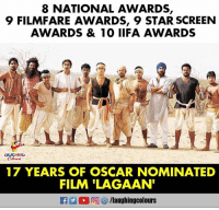Star, Film, and Indianpeoplefacebook: 8 NATIONAL AWARDS,  9 FILMFARE AWARDS, 9 STAR SCREEN  AWARDS & 10 IIFA AWARDS  AUGHING  17 YEARS OF OSCAR NOMINATED  FILM 'LAGAAN #Lagaan