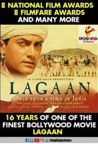 Aamir Khan: 8 NATIONAL FILM AWARDS  8 FILMFARE AWARDS  AND MANY MORE  Cotours  AN AAMIR KHAN PRODUCTION  LAGAAN  Oncc upon a fimc in India  16 YEARS OF ONE OF THE  FINEST BOLLYWOOD MOVIE  LAGAAN