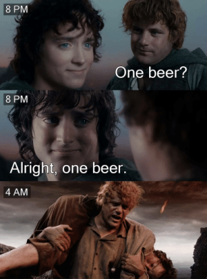 Drinks?: 8 PM  One beer?  8 PM  Alright, one beer.  4 AM Drinks?