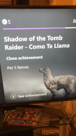 Closing in on my greatest ever Xbox achievement: 8  Shadow of the Tomb  Raider - Como Te Llama  Close achievement  Pet 5 llamas  ⓥ see achievement  LG  NGOVER PART m Closing in on my greatest ever Xbox achievement