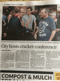 Beautiful, Beer, and Party: 8 THE TRIBUNE, NOVEMBER 25, 2015 INSIGHT  OFTE  Labour leader Andrew Little talks to members of the public outside the Regent  on Broadway during the November Labour Party conference in Palmerston North.  PHOTO: NICHOLAS MCBRIDE/ FAIRFAX N  City hosts cracker conference  People appreciated its central to discover such a beautiful lem. That image has beer  location within walking dis- theatre with state-of-the-art tech- challenged in the minds of the  AIN LEES-GALLOWAY  nology sitting at the heart of a  tance of their accommodation, as  well as the cafes and restaurants  As you probably know, the  Labour Party held its Annual  Conference in Palmerston North  earlier this month. Around 600  people who joined us that week  end. They have gone home, to al  parts of New Zealand, with a new  story to tell about Manawatu.  provincial city  of George St and The Square.  TheI could not have been prouder  City Library, China Town, The  of our city that weekend.  people (530 delegates plus media, New Railway and The Masonic all We did more than surpass That is something we need to  staff and diplomats) enjoyed a  weekend of sunshine  hosted evening events that were  enormously enjoyable and contri-  buted to the sense of unity and  purpose that pervaded the confer-  expectations, we fundamentally  changed 600 people's perception of  Palmerston North. I lost count of  the number of people who just  wanted to shake my hand and  congratulate us for hosting what  do more of  that I did my  city and  the opportunities that exist here  and we need outsiders to feel they  can do the same. I have no doubt  We need to talk up our  best to convince people is typical  in the Manawatu!  The conference was an unmiti ence.  gated success.  The climax of the weekend,  The Convention Centre was Andrew Little's speech, was  praised by delegates and organ- hosted by the magnificent Regent  we now  have  isers as a venue that was perfectly on Broadway  laid out to allow  ation of a conference.  some dubbed the best Labour amba  Party conference they could a more positive  remember.  ssadors who will help shape  view of Palmy  throughout New Zealand. Let's  keep thinking of ways we can add  Delegates who knew little of  We all know that Palmerston  Palmerston North were surprised North has a bit of an image prob- to that number  STE  COMPOST & MULCH 11 SE