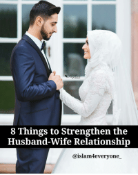 """Marriage, Memes, and Muslim: 8 Things to Strengthen the  Husband-Wife Relationship  @islam everyone 8 Things to Strengthen the Husband-Wife Relationship According to the Quran, the purpose of marriage is to attain sukun (tranquility and peace), which can never be achieved through impulsive sexual fulfillment unless it is accompanied by mutual love, affection, caring, and sharing, which are all part and parcel of a fulfilling and productive marriage relationship. Islam, as we know it holistically from the sources, is a balanced way of looking at things. Following are the 8 important factors that can Insha'Allah strengthen a marriage relationship in Islam: GOOD ATTITUDE A Muslim must always have a positive attitude toward life. We say, """"Alhamdulillah"""" (Praise be to Allah) for whatever He gives us (or doesn't give us). HELP Our Prophet (peace be upon him) stressed the importance of men helping their wives and Allah tells us the importance of women being mates and helpers to their husbands. This is a real """"win-win"""" situation, if we just follow it. TRUST Muslims, men and women are ordered to be trustworthy and follow the example of our prophet (peace be upon him) as the """"Trustworthy"""". - RESPECT You get respect, when you give respect. This is mandatory for all Muslims toward all people, how much more toward the spouse? JOY Our prophet (pbuh) used to entertain his wife Aysha (peace be upon her) and she used to play and race with him. She said, """"I used to out-run him, but then when I got heavy he used to outrun me"""". He told us to play with our wives and have some fun. FORGIVENESS Clearly, this is one of the most important aspects of Islam. Whoever does not forgive – will not be forgiven. This comes from Allah, Himself. We must learn to forgive each others for a good relationship. TIME Spend time together. Go for walks. Take a bus ride. Visit a friend or someone who is ill (you get big rewards for that). Fast together on Mondays & Thursdays if you can. Make hajj – this is a """