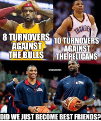 Russell Westbrook has a new best buddy. #Thunder Nation #Cavs Nation: 8 TURNOVERS  AGAINST  10 TURNOVERS  AGAINST  THE BULLS THE PELCANS  @NBAMEMES  USA  DID WEJUSTBECOMEBEST FRIENDS? Russell Westbrook has a new best buddy. #Thunder Nation #Cavs Nation