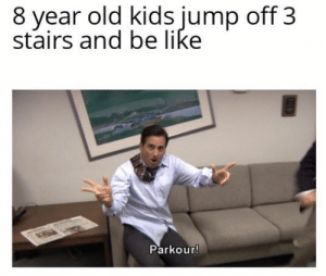 https://t.co/LlaTGrK96J: 8 year old kids jump off 3  stairs and be like  Parkour! https://t.co/LlaTGrK96J