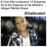 "Children, Memes, and Anxiety: 8-Year-Old Underwent 13 Surgeries  All at the Expense of His Mother's  Alleged Mental lness  @balleralert 8-Year-Old Underwent 13 Surgeries All at the Expense of His Mother's Alleged Mental Illness-blogged by @thereal__bee ⠀⠀⠀⠀⠀⠀⠀⠀⠀ ⠀⠀ An 8-year-old Dallas boy has had 13 surgeries and appeared at 323 hospital visits, all due to his mother lying about him being ill. ⠀⠀⠀⠀⠀⠀⠀⠀⠀ ⠀⠀ 34-year-old Kaylene Bowen took her son, Christopher, to another hospital visit last month, but this time, medical professionals noticed that something wasn't right. ⠀⠀⠀⠀⠀⠀⠀⠀⠀ ⠀⠀ Christopher, who uses a wheelchair, was examined by doctors who determined that nothing was wrong with the boy. The staff at the Children's Medical Center in Dallas contacted Child Protective Services, which resulted in Bowen's arrest. ⠀⠀⠀⠀⠀⠀⠀⠀⠀ ⠀⠀ ""She was always saying Christopher was sick. Every single week. Every single month. She would always say, ""Something's wrong. He has this. He has that,"" the father, Ryan Crawford, told the Star-Telegram of Bowen. ⠀⠀⠀⠀⠀⠀⠀⠀⠀ ⠀⠀ Despite the boy's perfect health, he has been on a lung transplant list, connected to oxygen tanks and even had a feeding tube inserted in him. Bowen also alleged via a GoFundMe account that Christopher had cancer. ⠀⠀⠀⠀⠀⠀⠀⠀⠀ ⠀⠀ Crawford tried to get custody of his son but his attempt fell on deaf ears after Bowen accused him of not wanting to face the ""reality"" about their son's health. ⠀⠀⠀⠀⠀⠀⠀⠀⠀ ⠀⠀ Dr. Marc Feldman reportedly told WFAA that Bowen's behavior is consistent with the mental disorder Munchhausen syndrome by proxy. The disease is characterized as a caregiver who makes up ""an illness or injury in a person under his or her care, such as a child, an elderly adult, or a person who has a disability."" ⠀⠀⠀⠀⠀⠀⠀⠀⠀ ⠀⠀ The cause of this is reportedly tied to low self-esteem, stress, anxiety or a cry for attention. ⠀⠀⠀⠀⠀⠀⠀⠀⠀ ⠀⠀ ""These mothers tend to be master deceivers and liars,"" Feldman said. ""They're very skilled at what they do."" ⠀⠀⠀⠀⠀⠀⠀⠀⠀ ⠀⠀ Bowen is being held on a $150,000 bond after being charged with injury to a child with serious bodily injury."