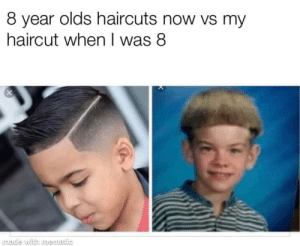 Our parents were straight savages by smokethis1st MORE MEMES: 8 year olds haircuts now vs my  haircut when I was 8  made with mematic Our parents were straight savages by smokethis1st MORE MEMES