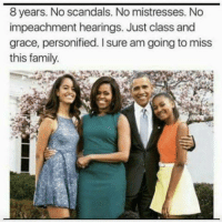 Memes, Scandal, and 🤖: 8 years. No scandals. No mistresses. No  impeachment hearings. Just class and  grace, personified. I sure am going to miss  this family. Yes.