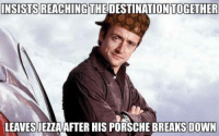 Hypocrisy, thy name is Richard Hammond. Car memes: INSISTS REACHING  LEAVESIEZZA AFTER HIS PORSCHE BREAKS DOWN Hypocrisy, thy name is Richard Hammond. Car memes