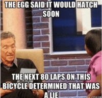 Breeding, and how I feel right now!: THE  EGG SAID IT WOULD HATCH  SOON  THE NEXT 80 LAPS ON THIS  BICYCLE DETERMINED THAT WAS  ALIE  HYPUN.COM Breeding, and how I feel right now!