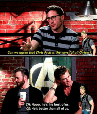They can't even maintain eye contact as they say it Agent Coulson: Can we agree that Chris Pratt is the worst of all Chrises?  E CH: Nooo, he's the best of us.  CE: He's better than all of us. They can't even maintain eye contact as they say it Agent Coulson