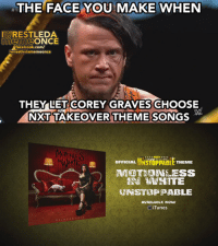 We could stop that at least, no?: THE FACE YOU MAKE WHEN  IWRESTLEDA  meme ONCE  facebook.com/  wrestledarmemeonce  THEY LET COREY GRAVES CHOOSE  NXTTAKEOVER THEME SONGS  OFFICIAL  UNSTOPPABLE THEME  SABLE  Tunes We could stop that at least, no?