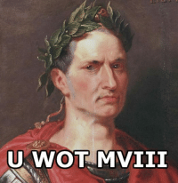 When somebody says Classical Art Memes isn't the best page on fb: U WOT MVIII When somebody says Classical Art Memes isn't the best page on fb