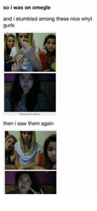 Funny, Omegle, and Saw: so i was on omegle  and i stumbled among these nice whyt  gurls  tlousenwer for options  then i saw them again #TheWorstOfTumblr