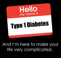 Word.  Created by Meredith: Hello  my name is  Type Diabetes  pe 1 Diabetes Memes  And I'm here to make your  life very complicated Word.  Created by Meredith