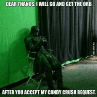 Candy, Candy Crush, and Crush: DEAR THANOS,IWILL GO AND GETTHE ORB  AFTER YOU ACCEPT MY CANDY CRUSH REQUEST. Sorry Ronan. I think Thanos is busy playing Plague Inc. He loves killing things. - White Phoenix - AM