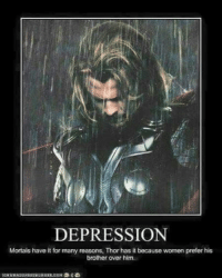 Poor Thor Film Nerd: DEPRESSION  Mortals have it for many reasons, Thor has it because women prefer his  brother over him. Poor Thor Film Nerd
