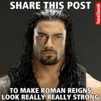 I'm still going over though right?Please help if you can.: SHARE THIS POST  TO MAKE ROMAN REIGNS  LOOK REALLY REALLY STRONG I'm still going over though right?Please help if you can.